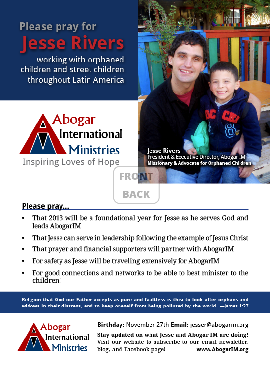 <h4>Prayer Card for Abogar International Ministries</h4> 				 				Postcards make cheerful convenient reminders for ministry supporters to pray for Abogar International Ministries' founder, Jesse, the growth of the ministry, and the children AbogarIM aims to serve.